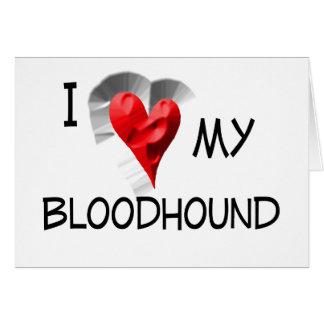 I Love My Bloodhound Greeting Card