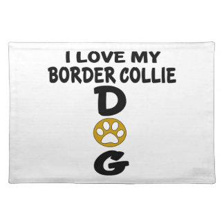 I Love My Border Collie Dog Designs Placemat