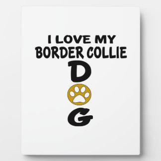 I Love My Border Collie Dog Designs Plaques
