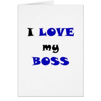 I Love my Boss Greeting Card