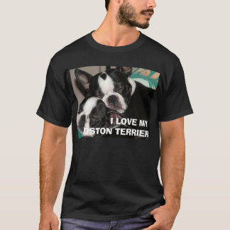 I LOVE MY BOSTON TERRIER T-Shirt