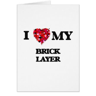 I love my Brick Layer Greeting Card