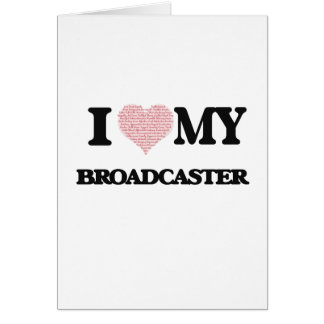 I love my Broadcaster (Heart Made from Words) Greeting Card
