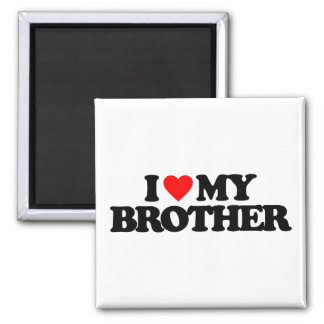 I LOVE MY BROTHER FRIDGE MAGNETS