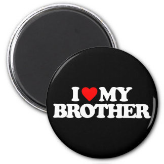 I LOVE MY BROTHER MAGNET