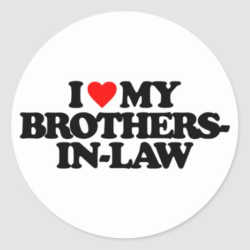 I LOVE MY BROTHERS-IN-LAW ROUND STICKER
