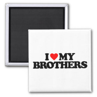 I LOVE MY BROTHERS MAGNET