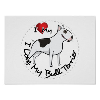 I Love My Bull Terrier Dog Poster