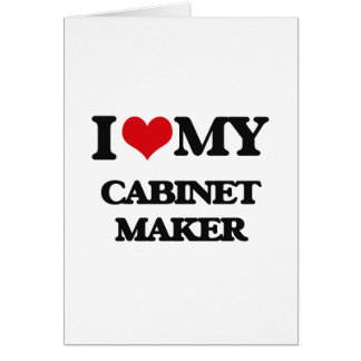 I love my Cabinet Maker Greeting Card