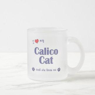 I Love My Calico Cat (Female Cat) Mugs