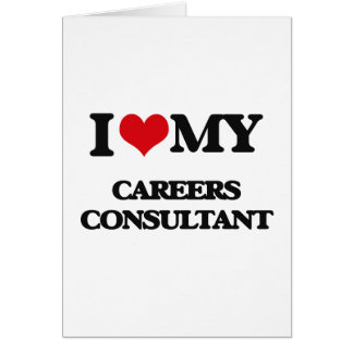 I love my Careers Consultant Greeting Card