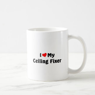 I love my ceiling fixer coffee mug