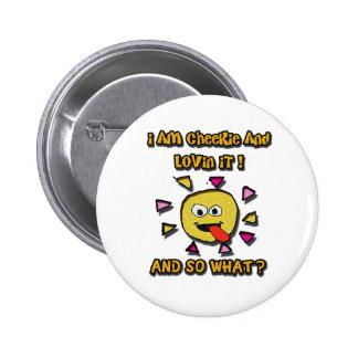 I love my cheekie attitude 6 cm round badge