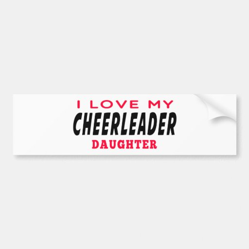 I Love My Cheerleader Daughter Bumper Stickers