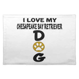 I Love My Chesapeake Bay Retriever Dog Designs Placemat