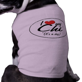 I Love My Chi (It's a Dog) Dog Clothing