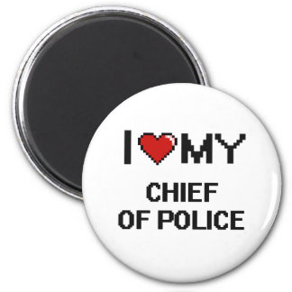 I love my Chief Of Police 2 Inch Round Magnet