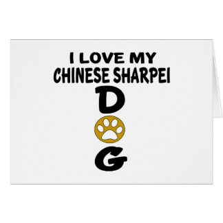 I Love My Chinese Sharpei Dog Designs Card
