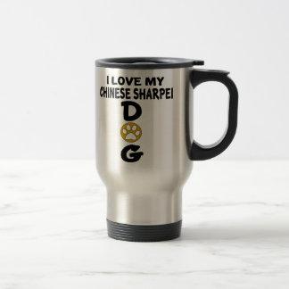 I Love My Chinese Sharpei Dog Designs Travel Mug