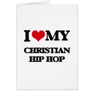 I Love My CHRISTIAN HIP HOP Greeting Cards