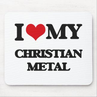 I Love My CHRISTIAN METAL Mousepad