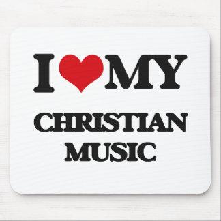 I Love My CHRISTIAN MUSIC Mousepads