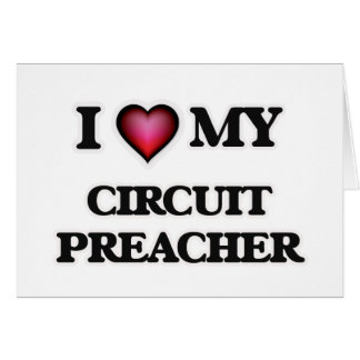 I love my Circuit Preacher Card