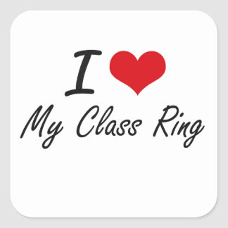I love My Class Ring Square Sticker