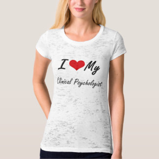 I love my Clinical Psychologist T-shirt