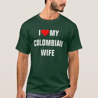 """I Love my Colombian wife"" T-Shirt"