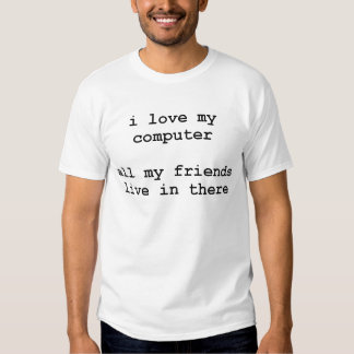 i love my computer tee shirts
