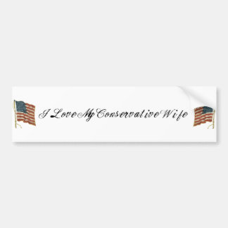 I love my conservative wife bumper sticker