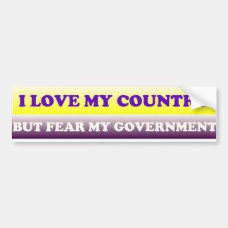 I LOVE MY COUNTRY, BUT FEAR MY GOVERNMENT CAR BUMPER STICKER
