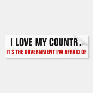 I love my country it s the government i m afraid bumper stickers