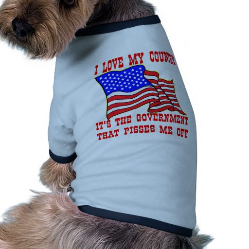 I Love My Country It's The Government That Pisses Dog Shirt