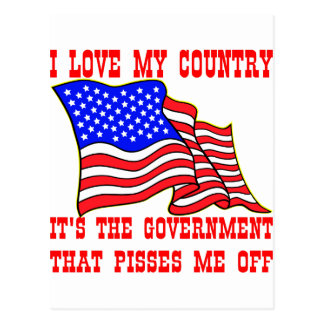I Love My Country It's The Government That Pisses Postcard