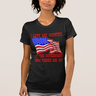 I Love My Country It's The Government That Pisses Tshirts