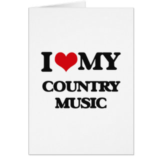 I Love My COUNTRY MUSIC Greeting Card