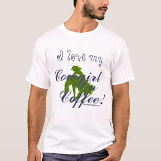 I Love my Cowgirl On Coffee T-Shirt