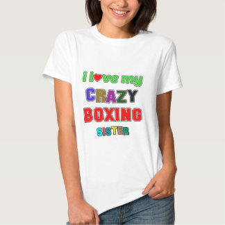 I love my crazy Boxing Sister T Shirts