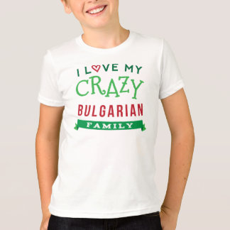 I Love My Crazy Bulgarian Family Reunion T-Shirt I