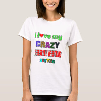 I love my crazy Freestyle Wrestling Sister T-Shirt