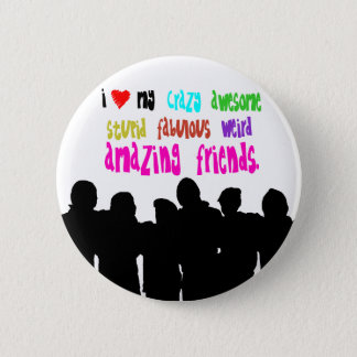 I love my crazy friends. 6 cm round badge