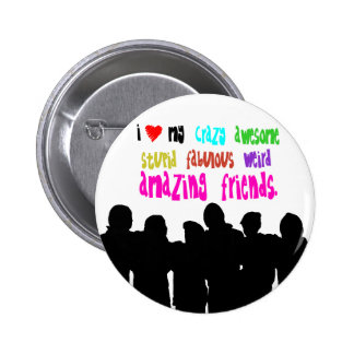 I love my crazy friends. 6 cm round badge