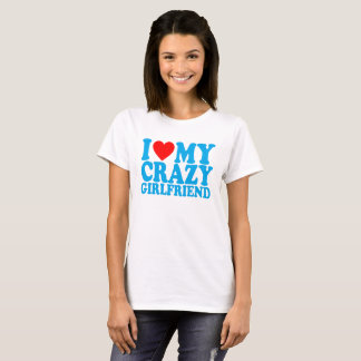 I LOVE MY CRAZY GIRLFRIEND ..png T-Shirt
