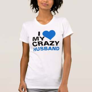 I Love My Crazy Husband Tee Shirt