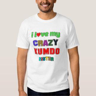 I love my crazy Kumdo Sister T-shirts