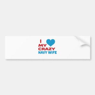 I love my crazy Navy Wife. Bumper Sticker