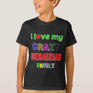 I love my crazy Ukrainian Family T-Shirt