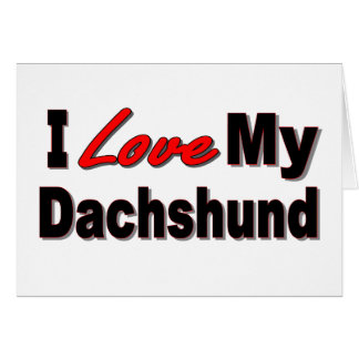 I Love My Dachshund Dog Gifts & Apparel Greeting Card
